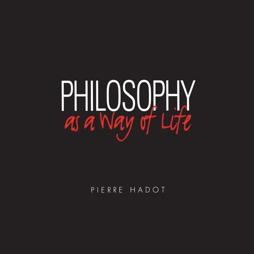 Philosophy as a Way of Life — Hadot