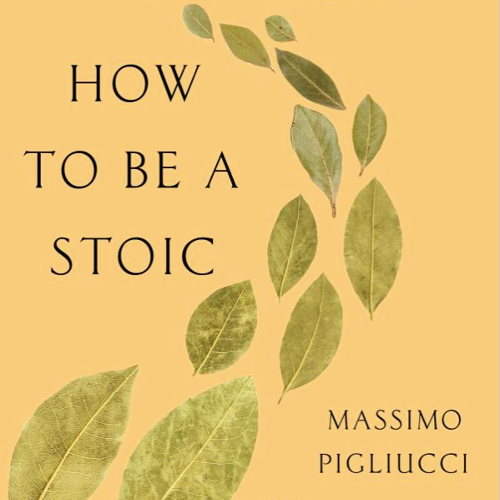 How to Be a Stoic — Pigliucci